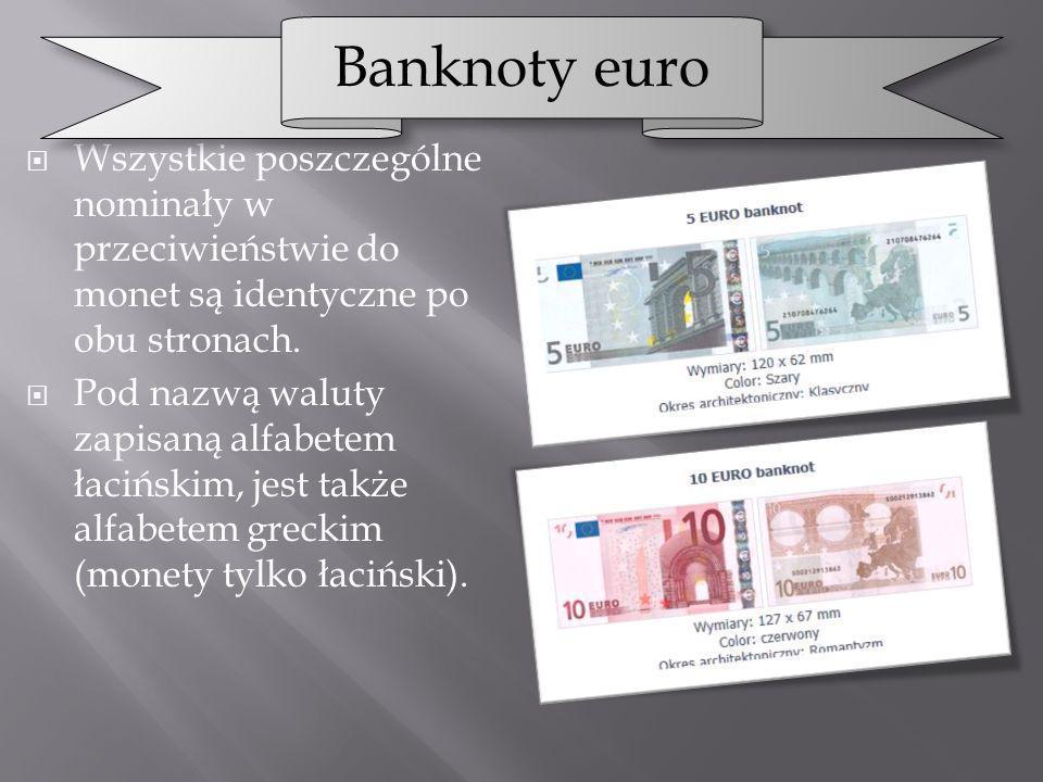 Banknoty euro Wszystkie poszczególne nominały w przeciwieństwie do monet są identyczne po obu stronach.