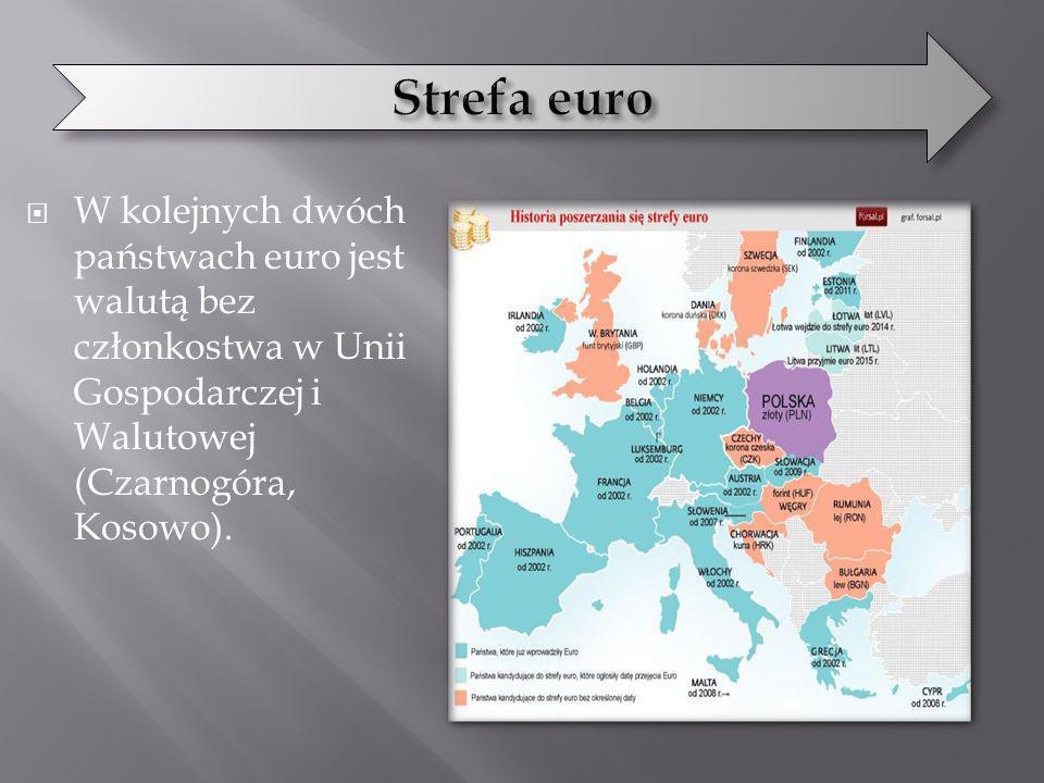 Strefa euro W kolejnych dwóch państwach euro jest walutą bez członkostwa w Unii Gospodarczej i Walutowej (Czarnogóra, Kosowo).