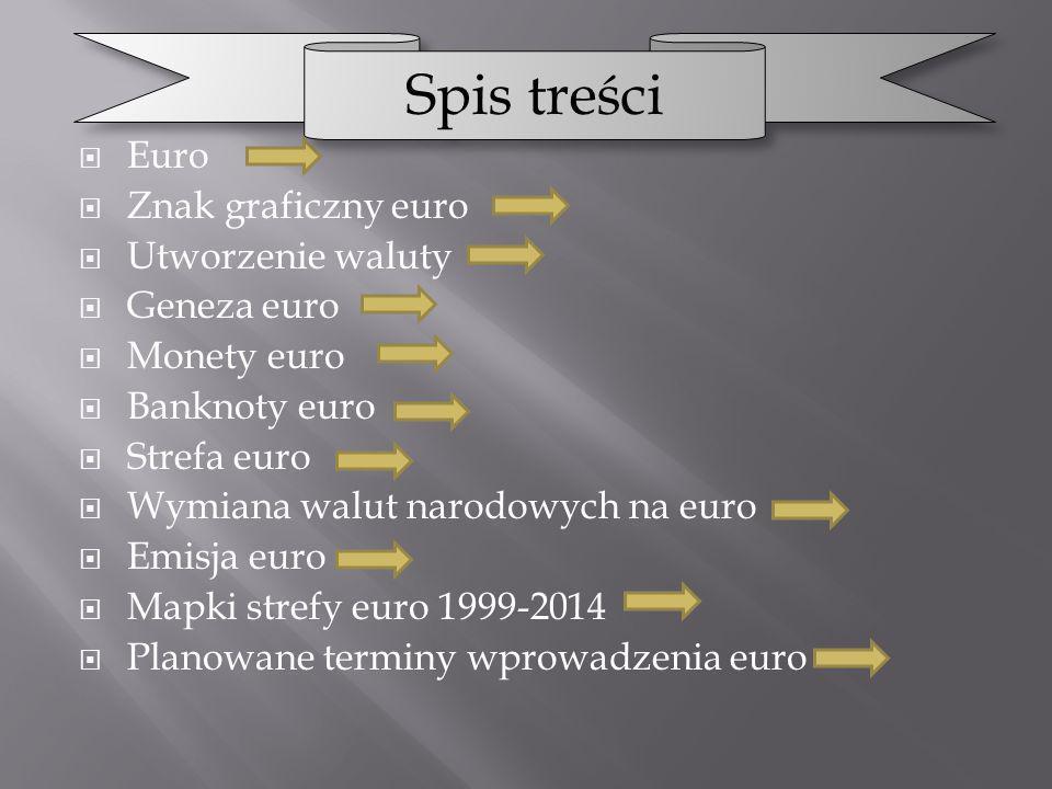 Spis treści Euro Znak graficzny euro Utworzenie waluty Geneza euro
