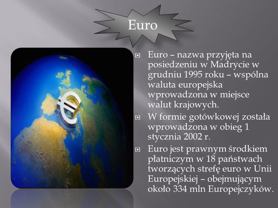 Euro Euro – nazwa przyjęta na posiedzeniu w Madrycie w grudniu 1995 roku – wspólna waluta europejska wprowadzona w miejsce walut krajowych.