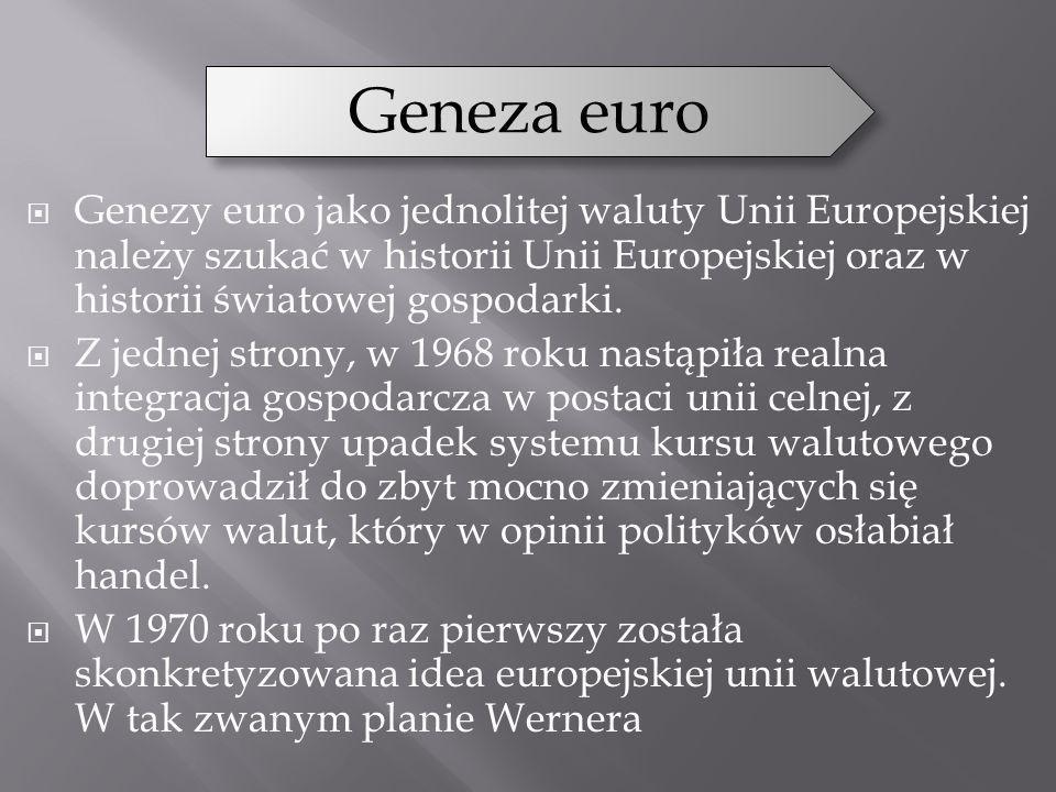 Geneza euro Genezy euro jako jednolitej waluty Unii Europejskiej należy szukać w historii Unii Europejskiej oraz w historii światowej gospodarki.