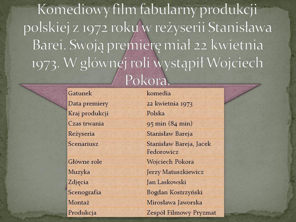 Komediowy film fabularny produkcji polskiej z 1972 roku w reżyserii Stanisława Barei. Swoją premierę miał 22 kwietnia 1973. W głównej roli wystąpił Wojciech Pokora.
