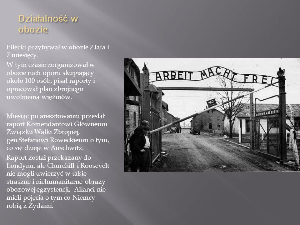 Działalność w obozie Pilecki przybywał w obozie 2 lata i 7 miesięcy.
