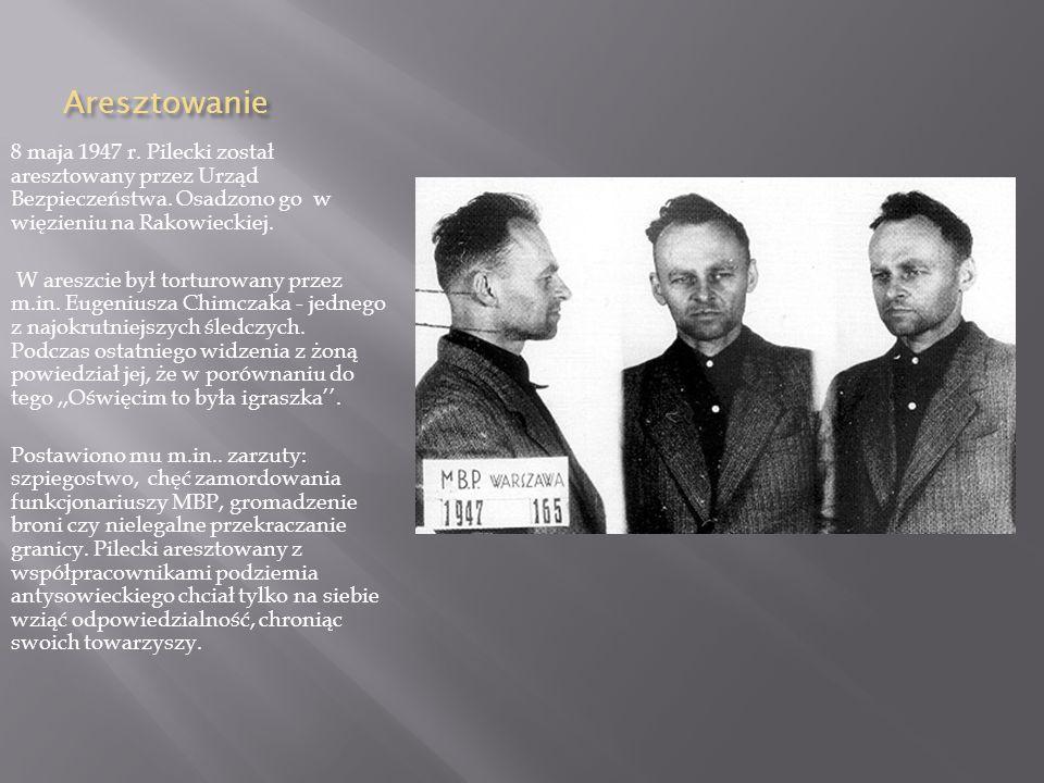 Aresztowanie 8 maja 1947 r. Pilecki został aresztowany przez Urząd Bezpieczeństwa. Osadzono go w więzieniu na Rakowieckiej.
