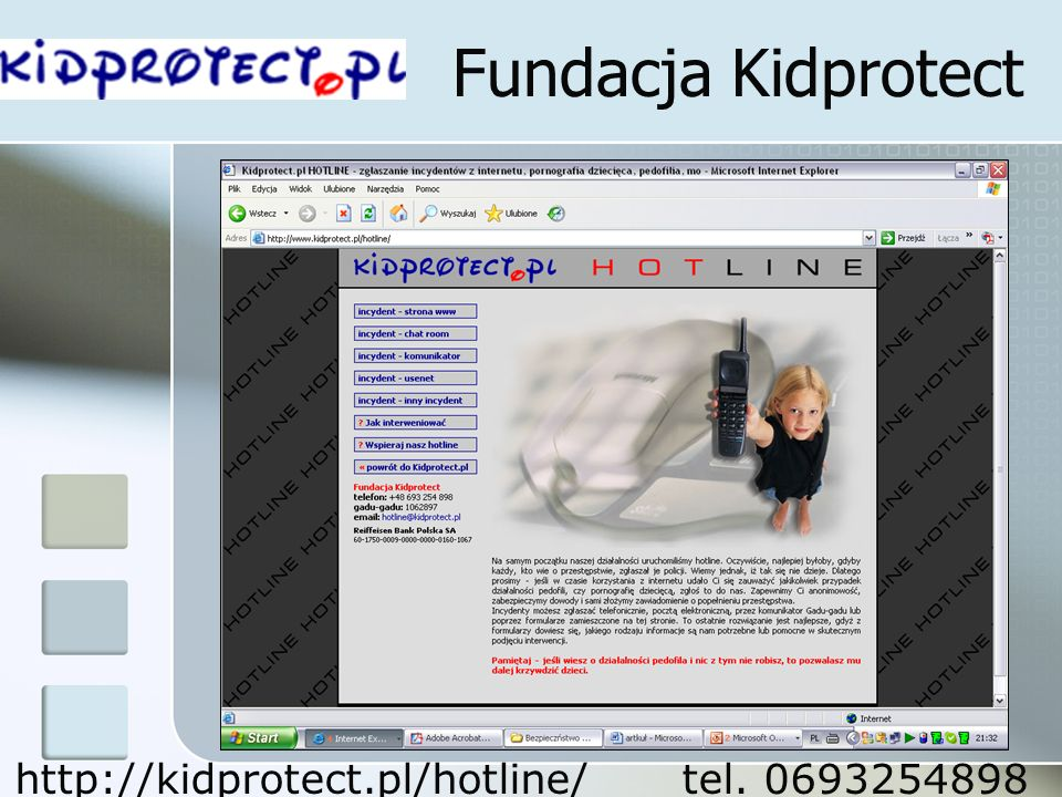 Fundacja Kidprotect http://kidprotect.pl/hotline/ tel. 0693254898
