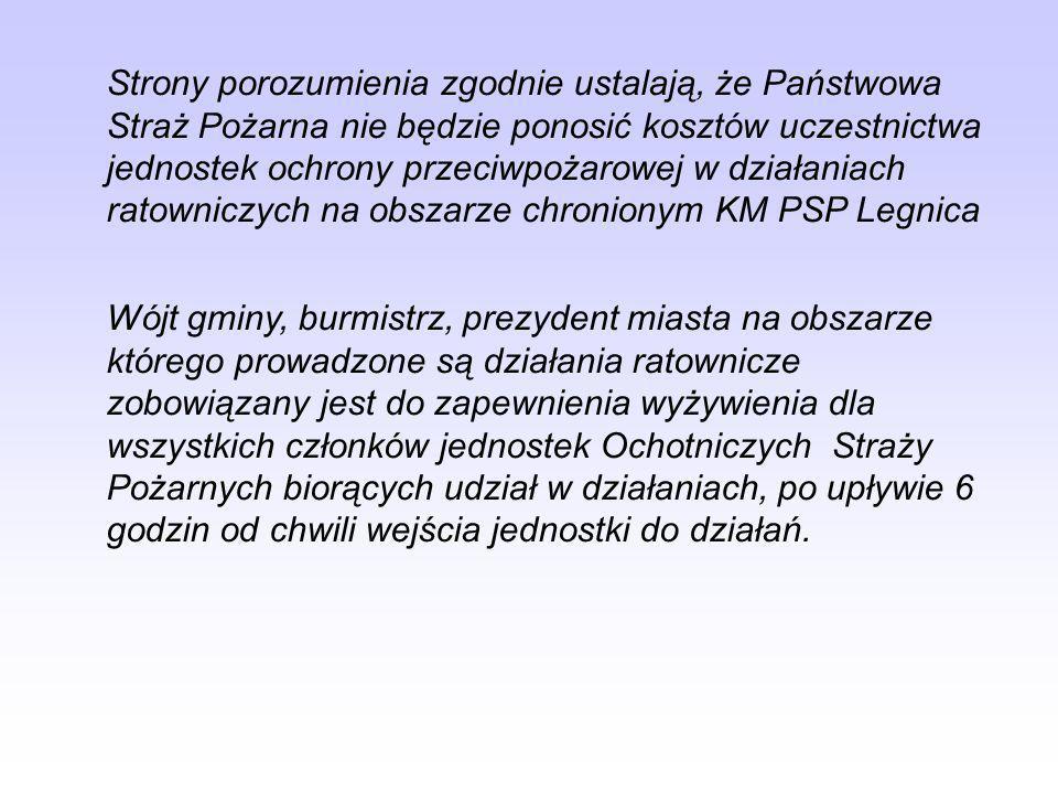 Strony porozumienia zgodnie ustalają, że Państwowa Straż Pożarna nie będzie ponosić kosztów uczestnictwa jednostek ochrony przeciwpożarowej w działaniach ratowniczych na obszarze chronionym KM PSP Legnica