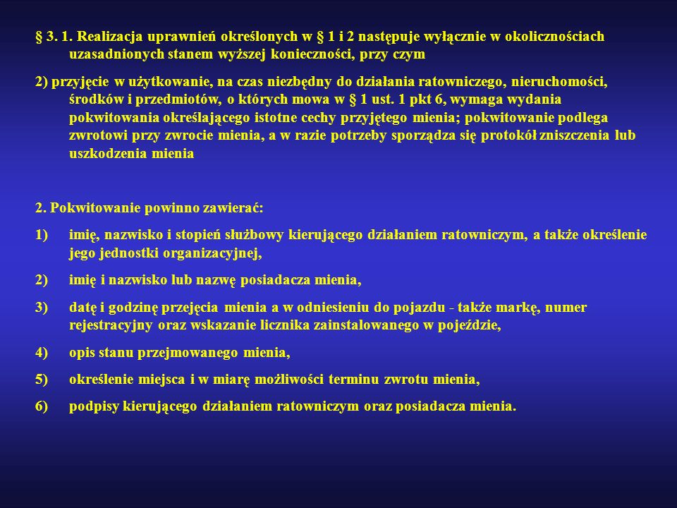 § 3. 1. Realizacja uprawnień określonych w § 1 i 2 następuje wyłącznie w okolicznościach uzasadnionych stanem wyższej konieczności, przy czym