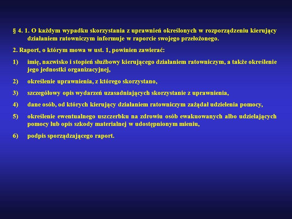 § 4. 1. O każdym wypadku skorzystania z uprawnień określonych w rozporządzeniu kierujący działaniem ratowniczym informuje w raporcie swojego przełożonego.
