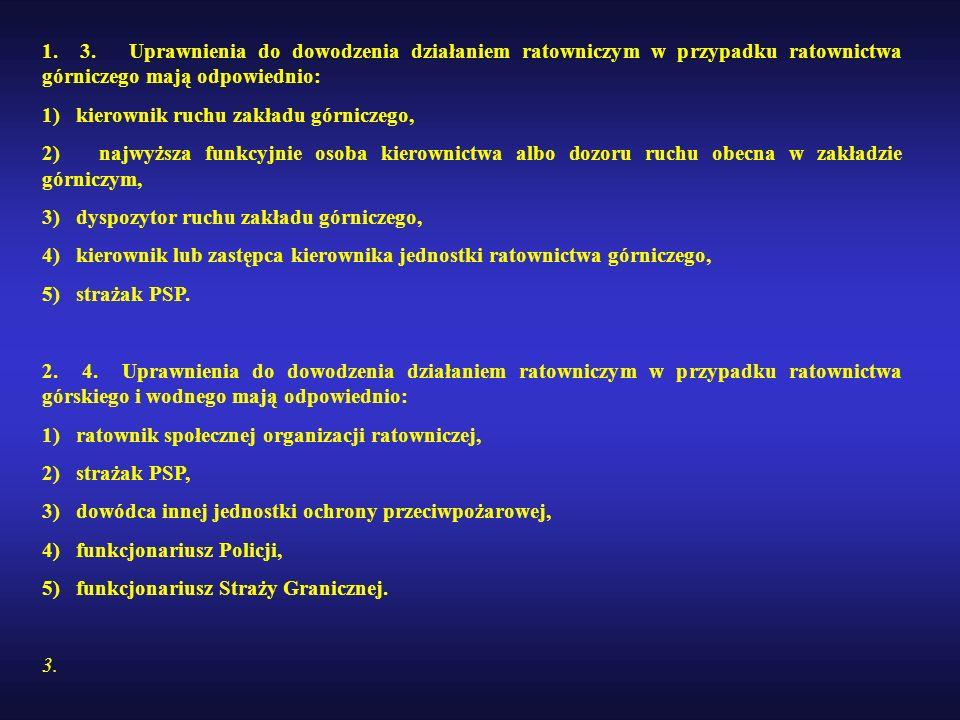 1. 3. Uprawnienia do dowodzenia działaniem ratowniczym w przypadku ratownictwa górniczego mają odpowiednio: