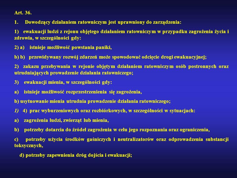 Art. 36. 1. Dowodzący działaniem ratowniczym jest uprawniony do zarządzenia: