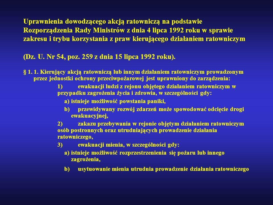 Uprawnienia dowodzącego akcją ratowniczą na podstawie Rozporządzenia Rady Ministrów z dnia 4 lipca 1992 roku w sprawie zakresu i trybu korzystania z praw kierującego działaniem ratowniczym (Dz. U. Nr 54, poz. 259 z dnia 15 lipca 1992 roku).