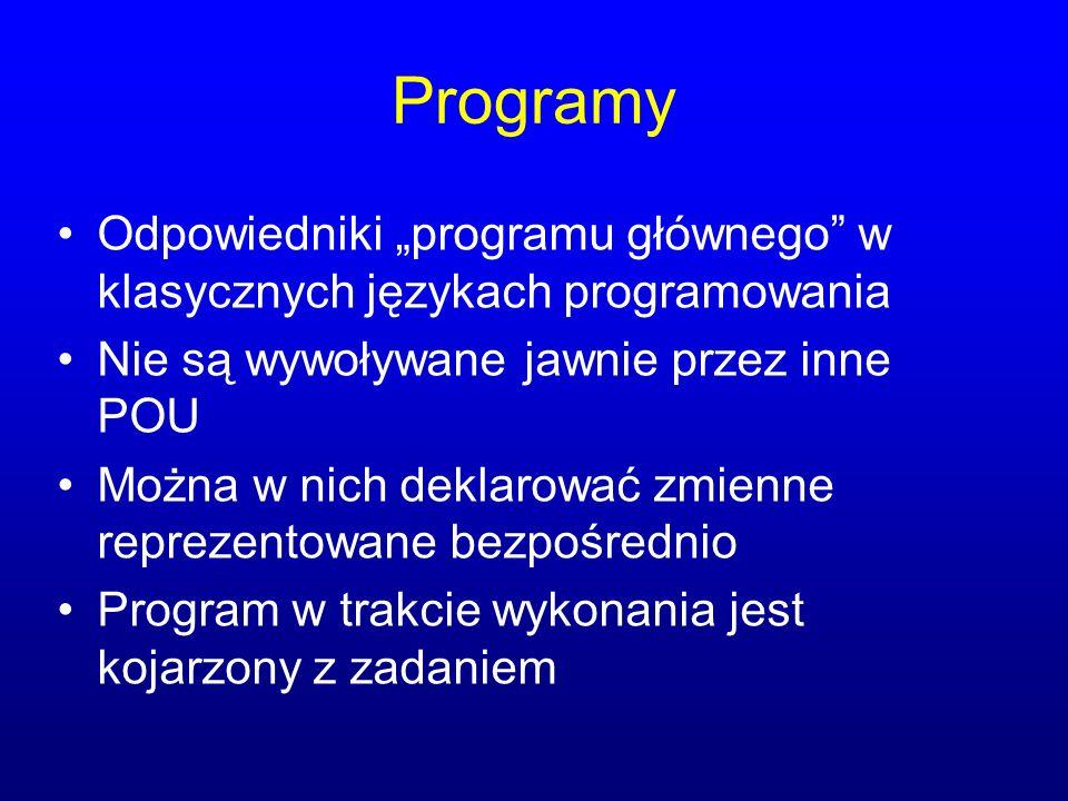 """Programy Odpowiedniki """"programu głównego w klasycznych językach programowania. Nie są wywoływane jawnie przez inne POU."""
