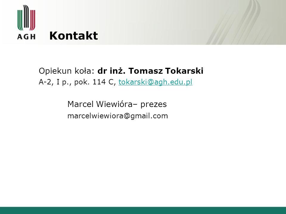 Kontakt Opiekun koła: dr inż. Tomasz Tokarski Marcel Wiewióra– prezes
