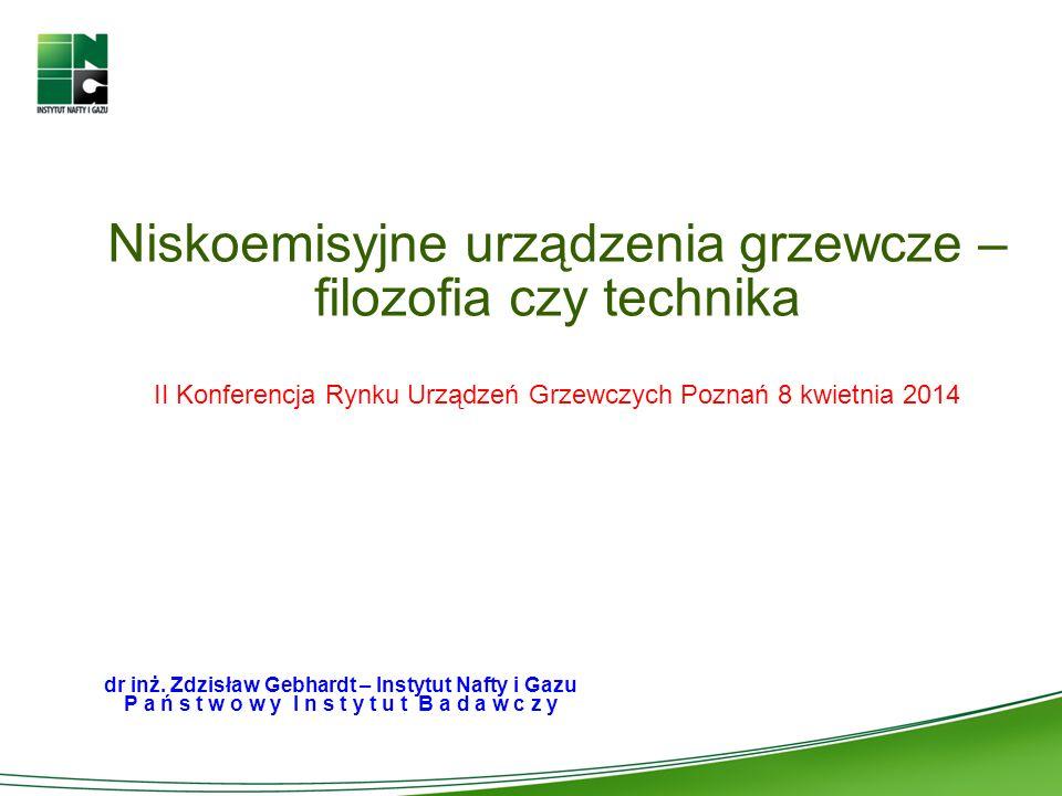 Niskoemisyjne urządzenia grzewcze – filozofia czy technika II Konferencja Rynku Urządzeń Grzewczych Poznań 8 kwietnia 2014