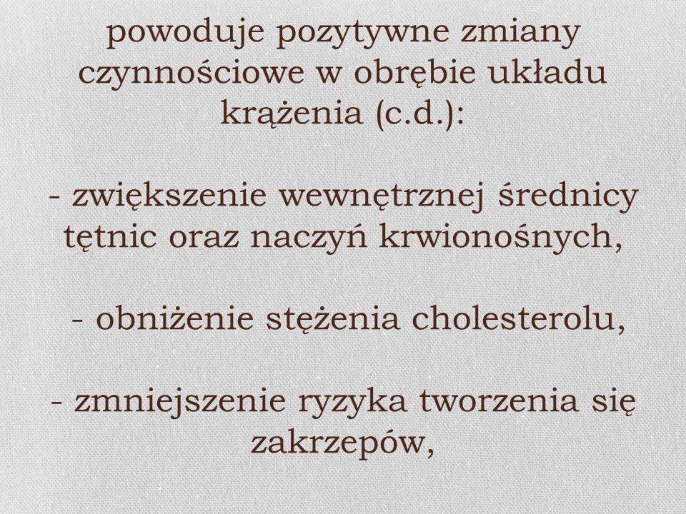 powoduje pozytywne zmiany czynnościowe w obrębie układu krążenia (c. d