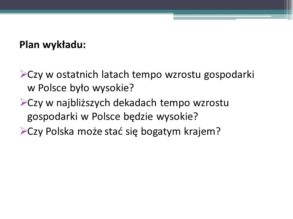 Plan wykładu: Czy w ostatnich latach tempo wzrostu gospodarki w Polsce było wysokie