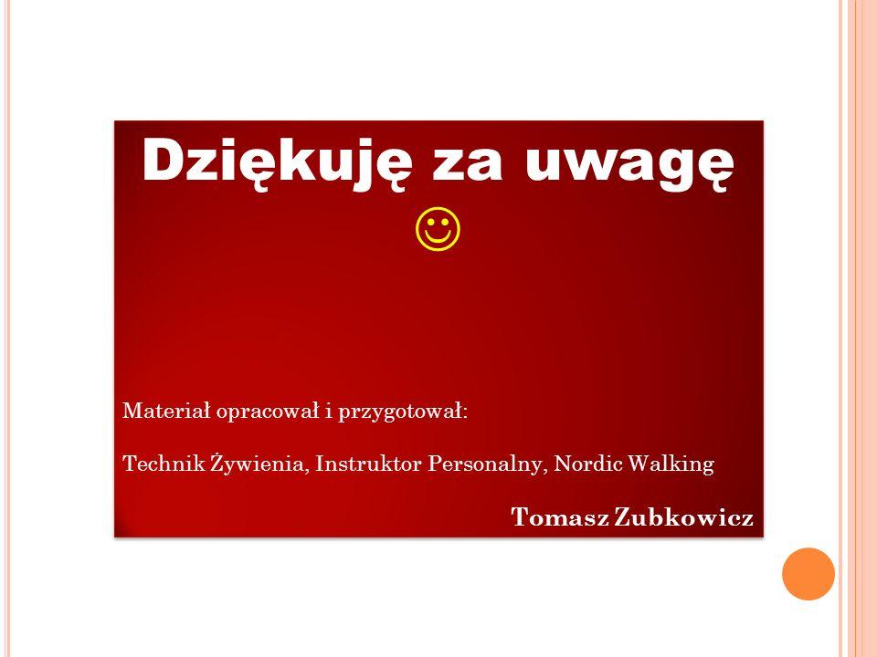 Dziękuję za uwagę  Tomasz Zubkowicz Materiał opracował i przygotował: