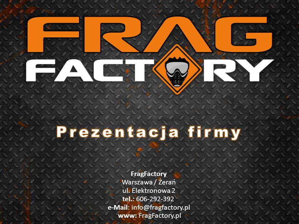 Prezentacja firmy FragFactory Warszawa / Żerań ul. Elektronowa 2 tel.: 606-292-392 e-Mail: info@fragfactory.pl