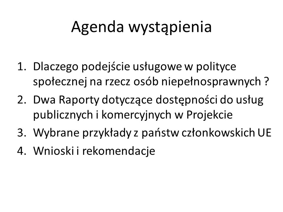 Agenda wystąpienia Dlaczego podejście usługowe w polityce społecznej na rzecz osób niepełnosprawnych