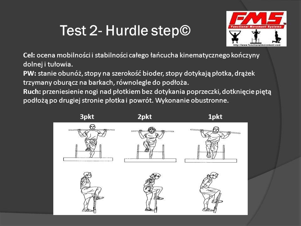 Test 2- Hurdle step© Cel: ocena mobilności i stabilności całego łańcucha kinematycznego kończyny dolnej i tułowia.