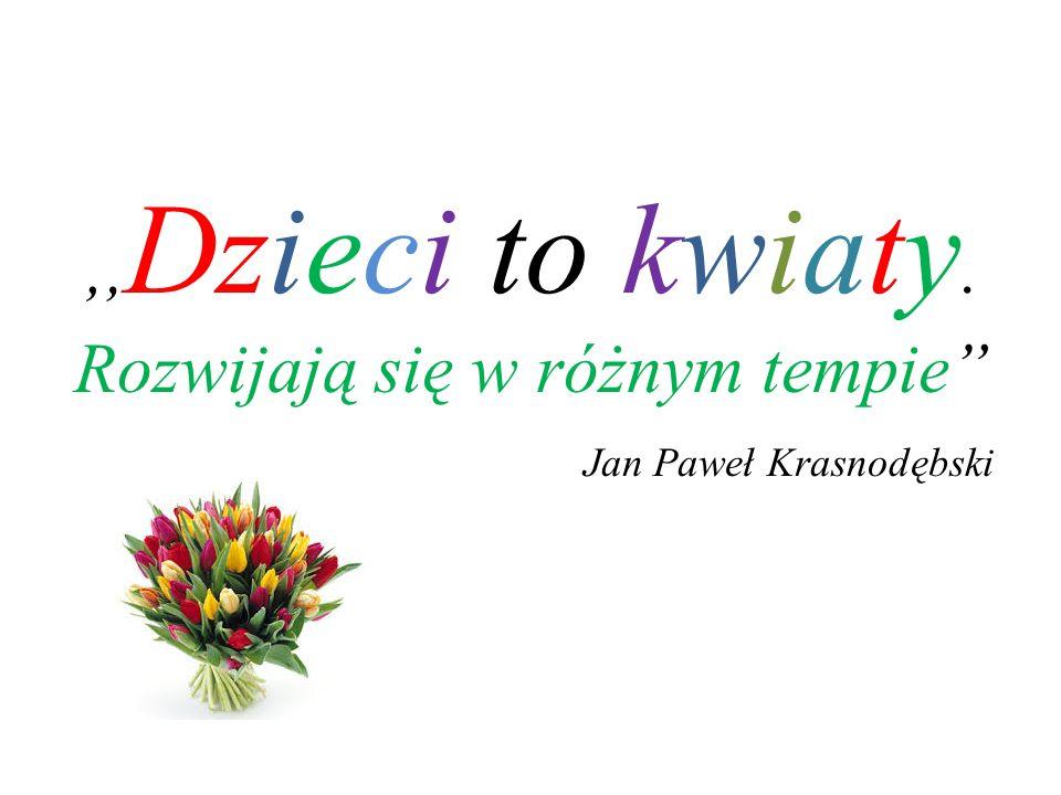 ',Dzieci to kwiaty. Rozwijają się w różnym tempie Jan Paweł Krasnodębski