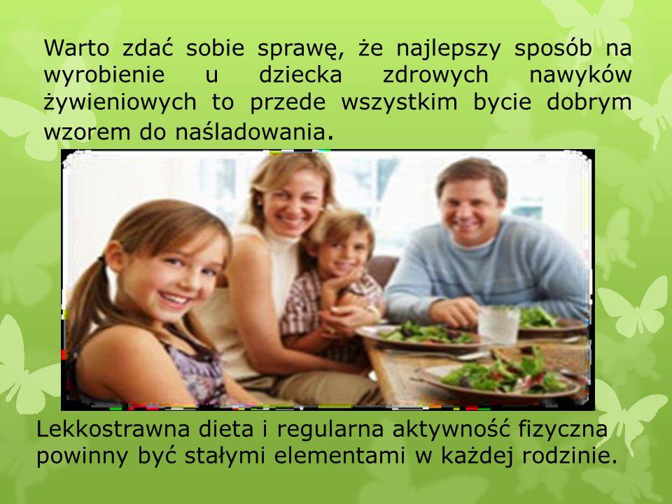 Warto zdać sobie sprawę, że najlepszy sposób na wyrobienie u dziecka zdrowych nawyków żywieniowych to przede wszystkim bycie dobrym wzorem do naśladowania.