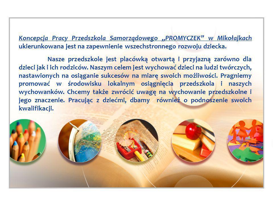"""Koncepcja Pracy Przedszkola Samorządowego """"PROMYCZEK w Mikołajkach ukierunkowana jest na zapewnienie wszechstronnego rozwoju dziecka."""