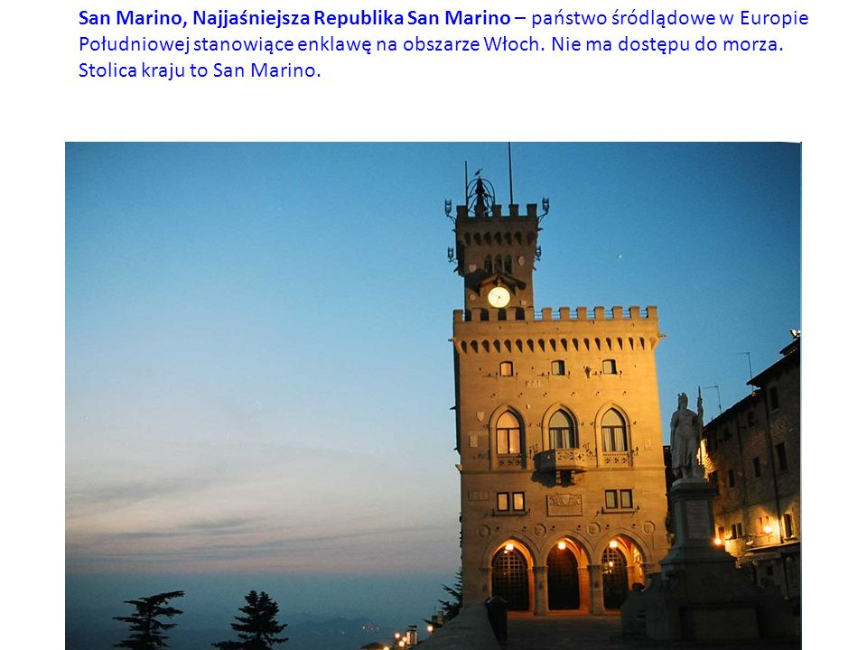 San Marino, Najjaśniejsza Republika San Marino – państwo śródlądowe w Europie Południowej stanowiące enklawę na obszarze Włoch.