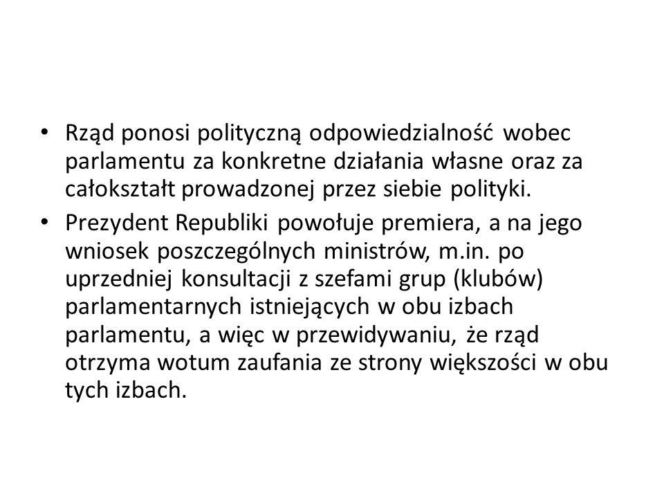 Rząd ponosi polityczną odpowiedzialność wobec parlamentu za konkretne działania własne oraz za całokształt prowadzonej przez siebie polityki.