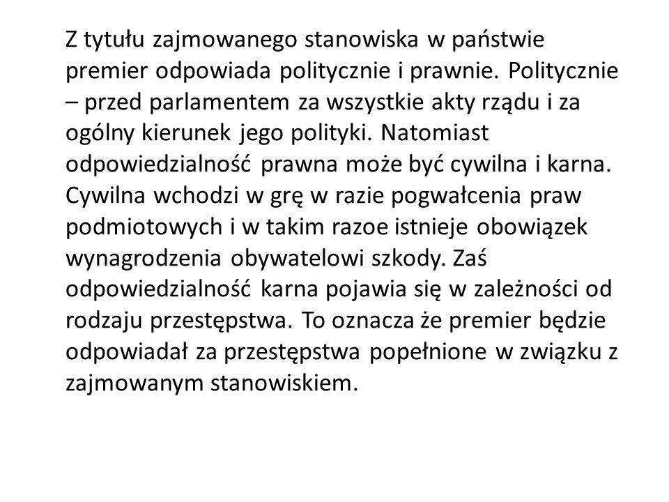 Z tytułu zajmowanego stanowiska w państwie premier odpowiada politycznie i prawnie.