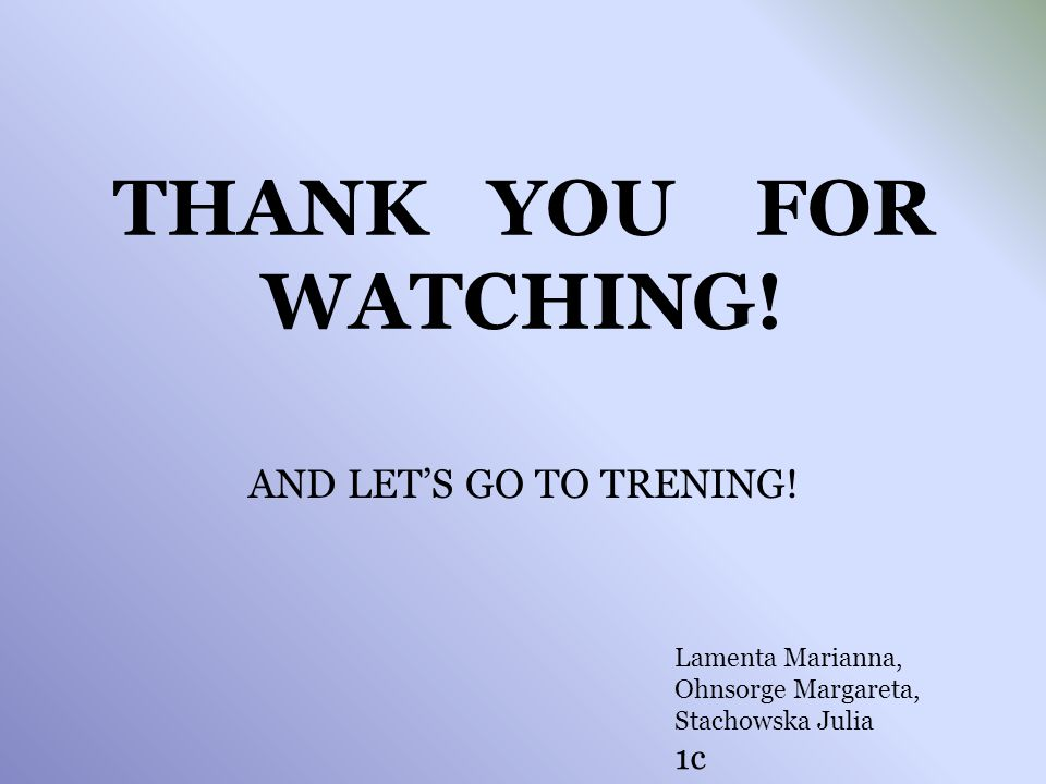 THANK YOU FOR WATCHING! AND LET'S GO TO TRENING! 1c Lamenta Marianna,