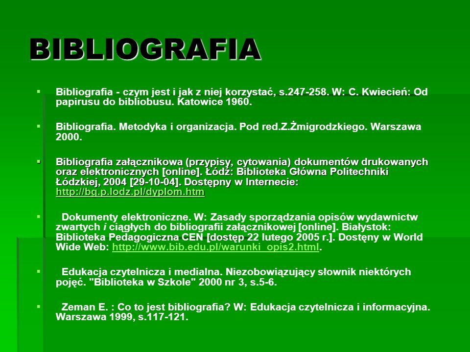 BIBLIOGRAFIA Bibliografia - czym jest i jak z niej korzystać, s.247-258. W: C. Kwiecień: Od papirusu do bibliobusu. Katowice 1960.