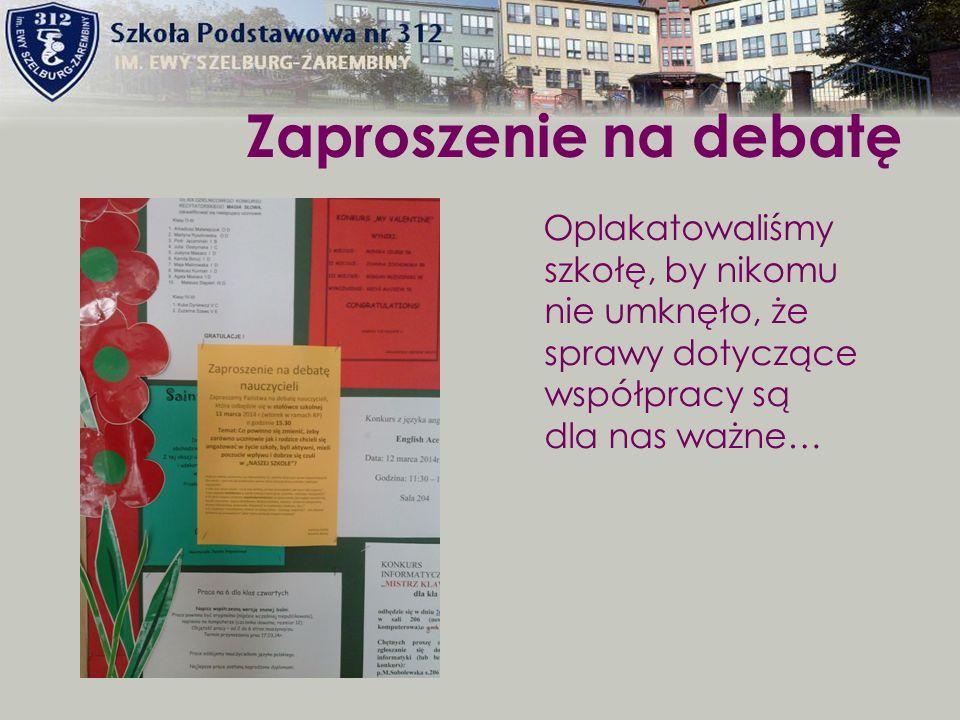 Zaproszenie na debatę Oplakatowaliśmy szkołę, by nikomu nie umknęło, że sprawy dotyczące współpracy są dla nas ważne…