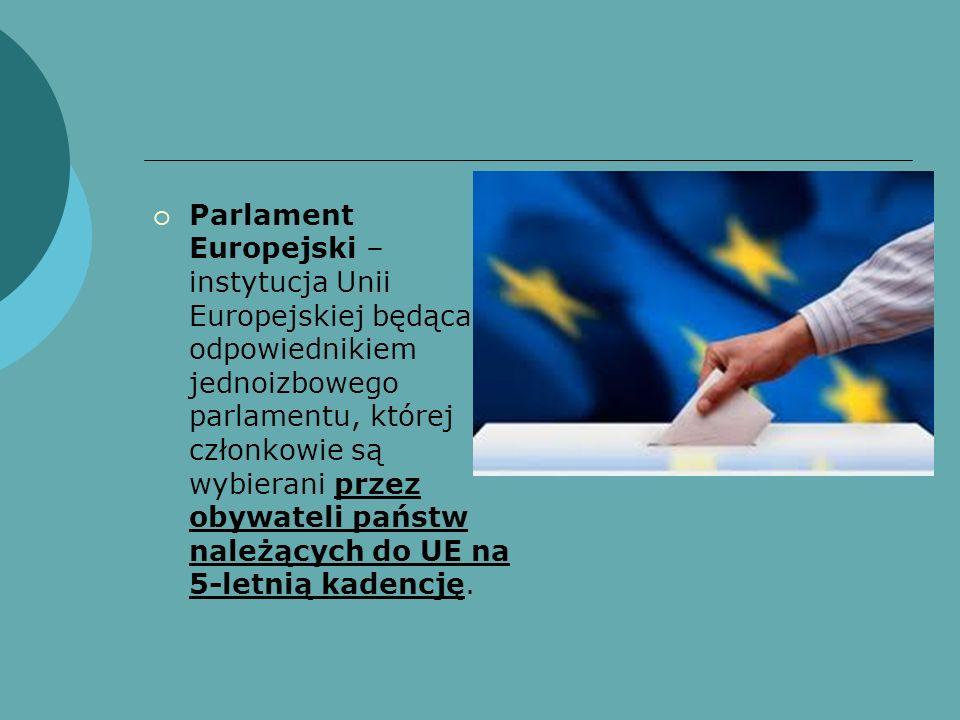 Parlament Europejski – instytucja Unii Europejskiej będąca odpowiednikiem jednoizbowego parlamentu, której członkowie są wybierani przez obywateli państw należących do UE na 5-letnią kadencję.