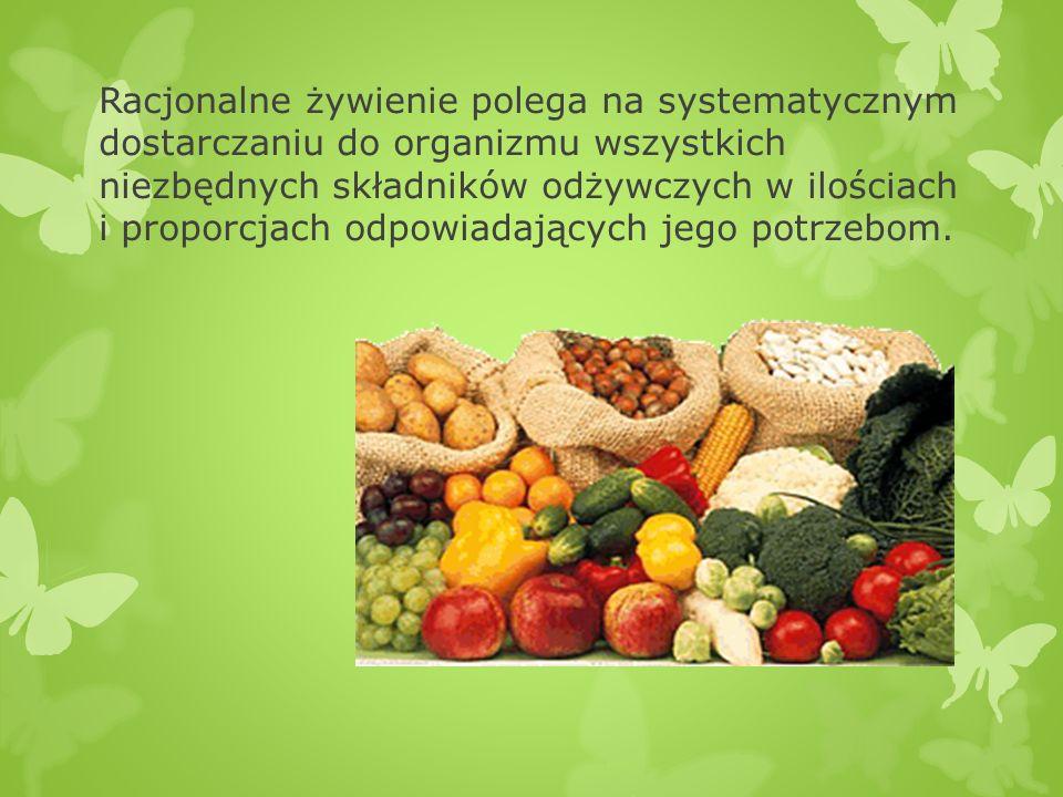 Racjonalne żywienie polega na systematycznym dostarczaniu do organizmu wszystkich niezbędnych składników odżywczych w ilościach i proporcjach odpowiadających jego potrzebom.