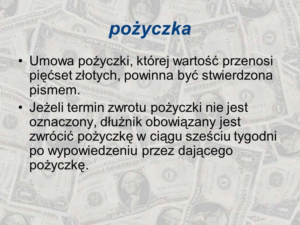 pożyczka Umowa pożyczki, której wartość przenosi pięćset złotych, powinna być stwierdzona pismem.