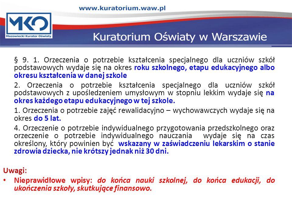 § 9. 1. Orzeczenia o potrzebie kształcenia specjalnego dla uczniów szkół podstawowych wydaje się na okres roku szkolnego, etapu edukacyjnego albo okresu kształcenia w danej szkole