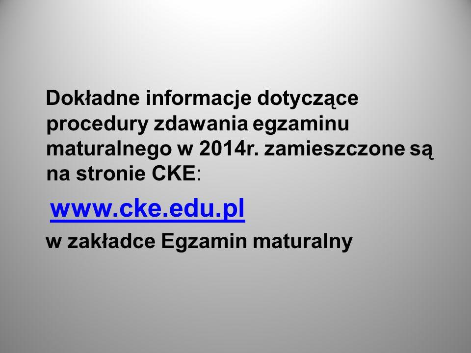 Dokładne informacje dotyczące procedury zdawania egzaminu maturalnego w 2014r. zamieszczone są na stronie CKE: