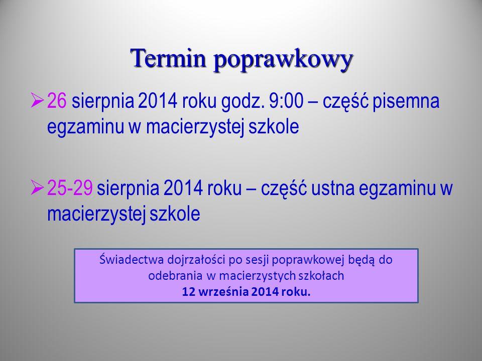 Termin poprawkowy 26 sierpnia 2014 roku godz. 9:00 – część pisemna egzaminu w macierzystej szkole.