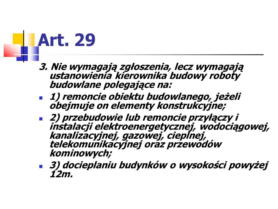 Art. 29 3. Nie wymagają zgłoszenia, lecz wymagają ustanowienia kierownika budowy roboty budowlane polegające na: