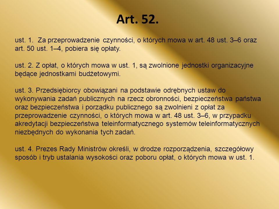 Art. 52. ust. 1. Za przeprowadzenie czynności, o których mowa w art. 48 ust. 3–6 oraz art. 50 ust. 1–4, pobiera się opłaty.
