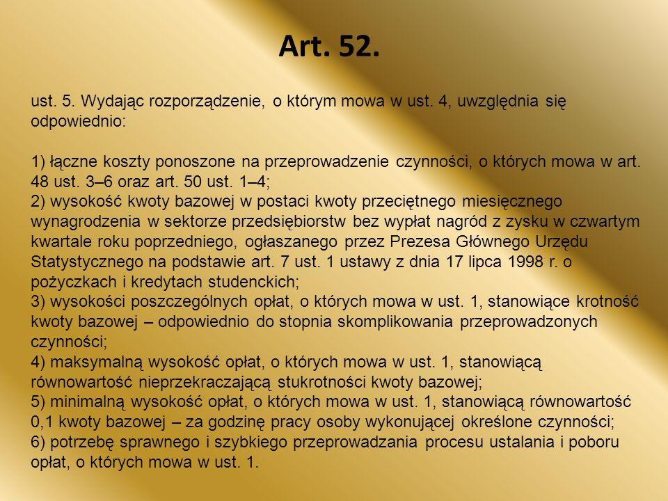 Art. 52. ust. 5. Wydając rozporządzenie, o którym mowa w ust. 4, uwzględnia się odpowiednio: