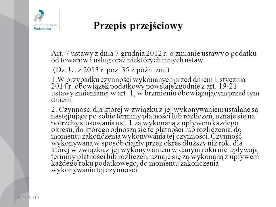 Przepis przejściowy Art. 7 ustawy z dnia 7 grudnia 2012 r. o zmianie ustawy o podatku od towarów i usług oraz niektórych innych ustaw.