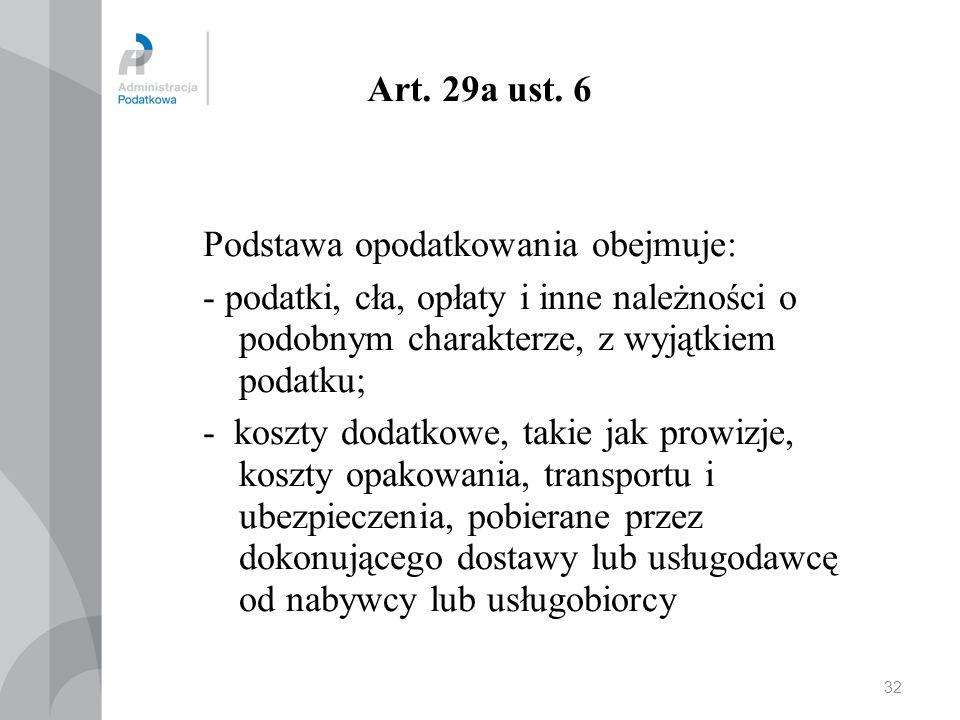 Art. 29a ust. 6 Podstawa opodatkowania obejmuje: - podatki, cła, opłaty i inne należności o podobnym charakterze, z wyjątkiem podatku;