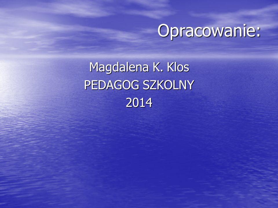 Opracowanie: Magdalena K. Klos PEDAGOG SZKOLNY 2014