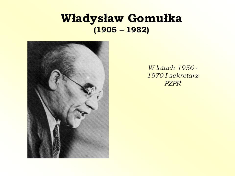 W latach 1956 - 1970 I sekretarz PZPR