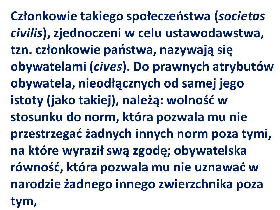 Członkowie takiego społeczeństwa (societas civilis), zjednoczeni w celu ustawodawstwa, tzn.