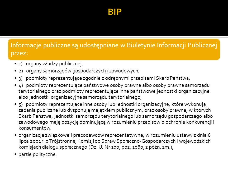 BIP Informacje publiczne są udostępniane w Biuletynie Informacji Publicznej przez: 1) organy władzy publicznej,
