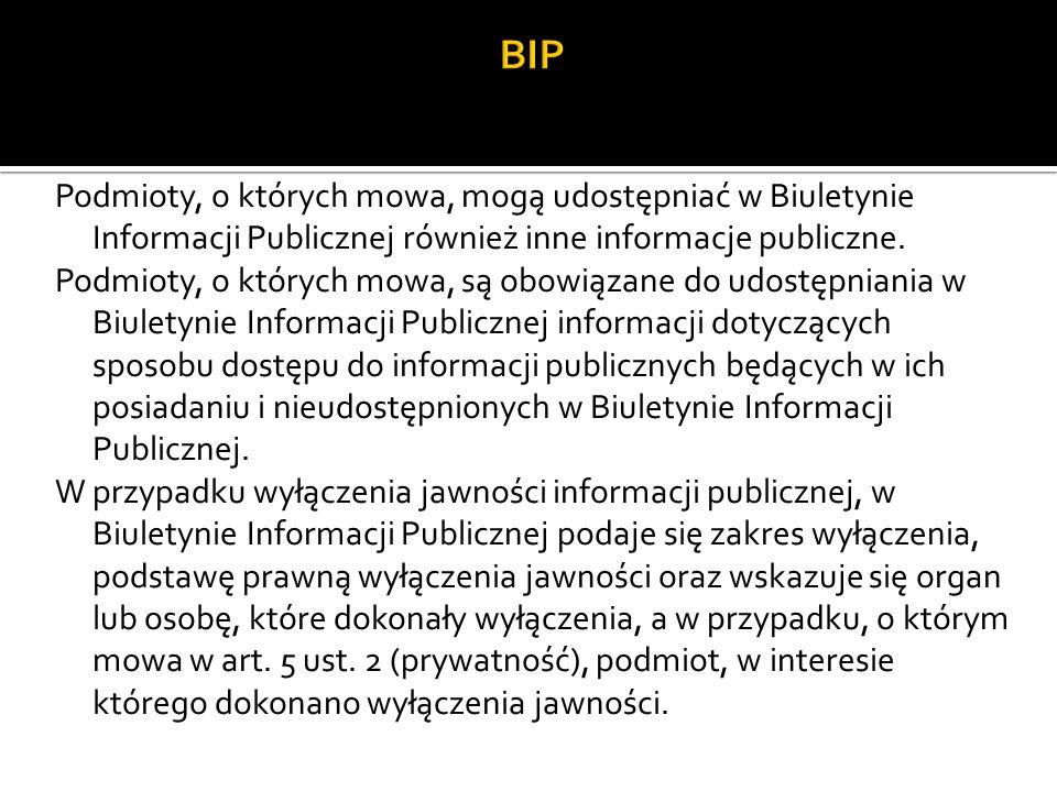 BIP Podmioty, o których mowa, mogą udostępniać w Biuletynie Informacji Publicznej również inne informacje publiczne.