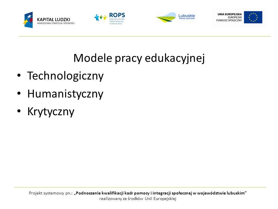 Modele pracy edukacyjnej Technologiczny Humanistyczny Krytyczny